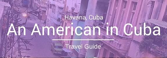 Havana, Cuba :: An American in Cuba Travel Guide