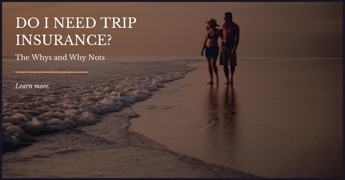 Do I Need Trip Insurance?